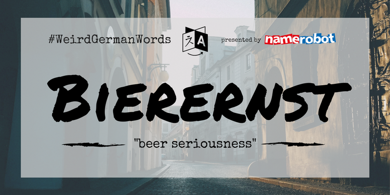 "Bierernst (literal translation: ""beer seriousness"") –  Being deadly serious."