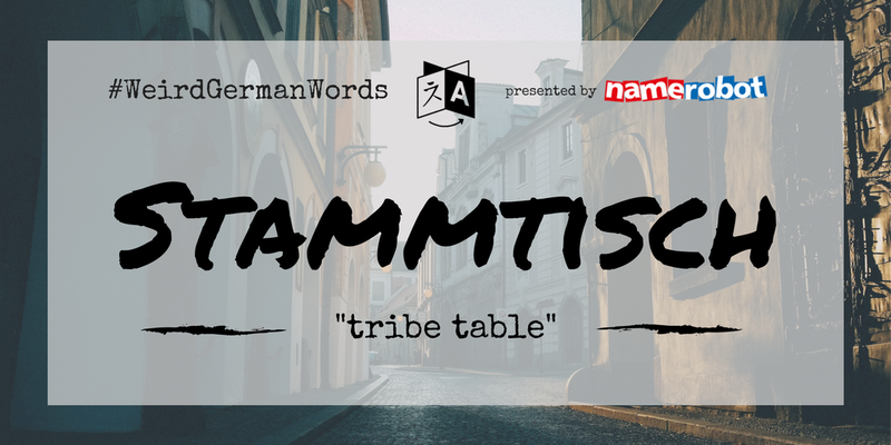 "Stammtisch (literal translation: ""tribe table"") –  Group of regulars (at a bar or club)."